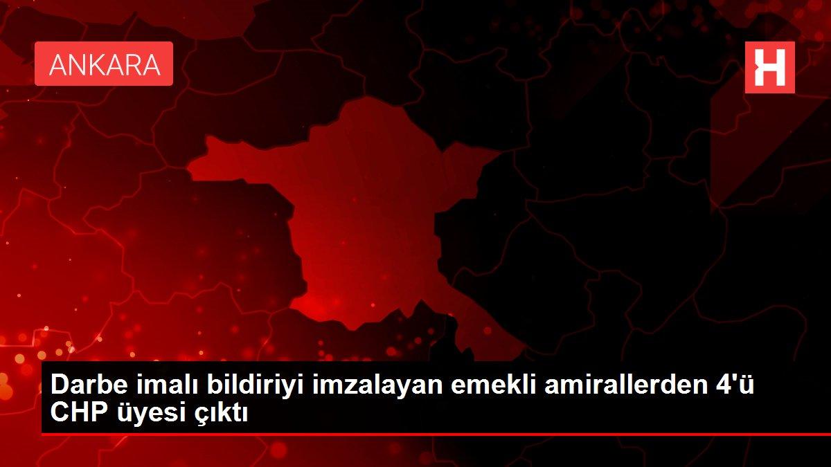 Darbe imalı bildiriyi imzalayan emekli amirallerden 4'ü CHP üyesi çıktı