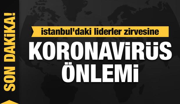 İstanbul'daki liderler zirvesine koronavirüs önlemi