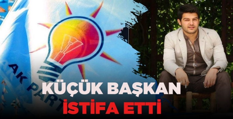 KÜÇÜK BAŞKAN İSTİFA ETTİ