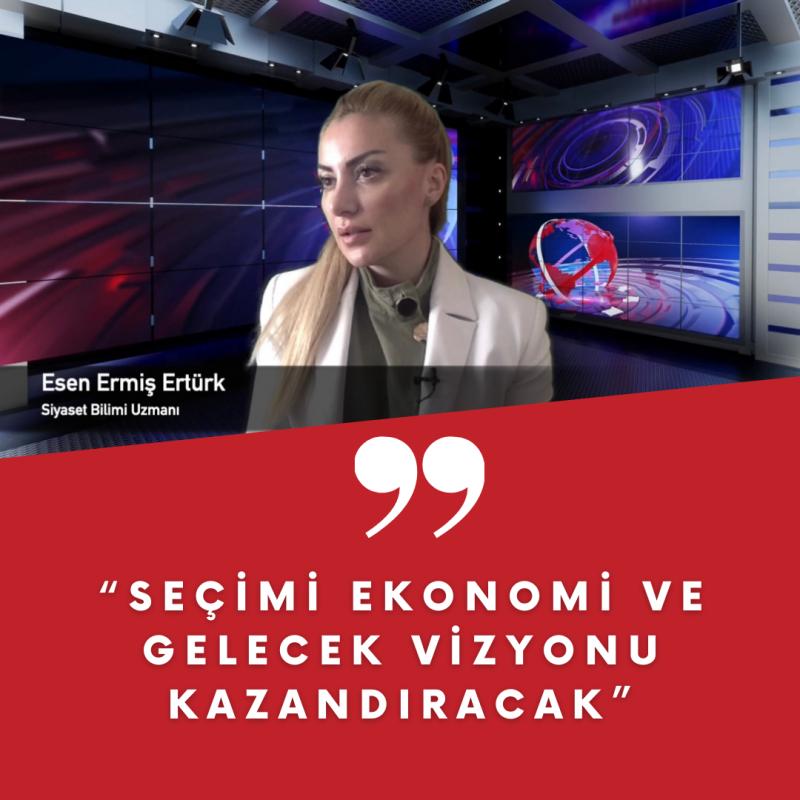 """""""SEÇİMİ EKONOMİ VE GELECEK VZİYONU KAZANDIRACAK"""""""