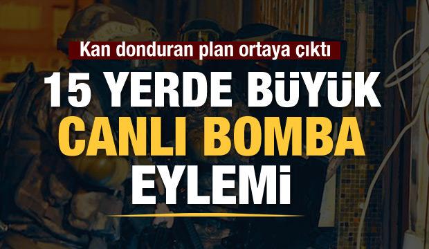 15 yerde canlı bomba eylemi planlıyorlardı