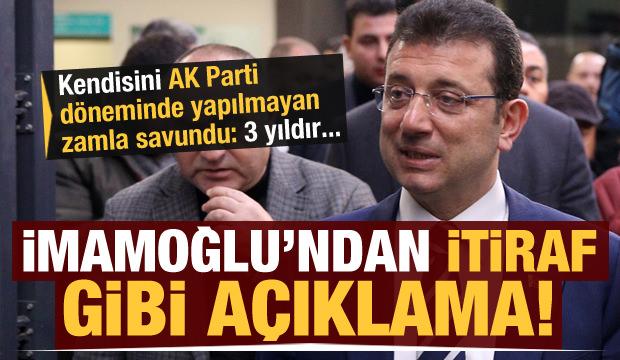 İmamoğlu'ndan itiraf gibi açıklama! AK Parti döneminde yapılmayan zamla kendini savundu!