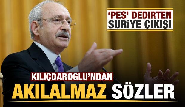 Kılıçdaroğlu'ndan pes dedirten Suriye çıkışı