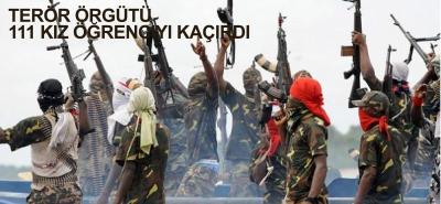 Nijerya'da 111 kız öğrenci teröristler tarafından kaçırıldı