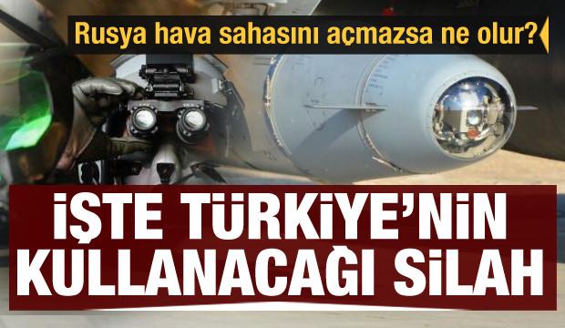 Rusya hava sahasını açmazsa ne olur? İşte Türkiye'nin kullanacağı silah...