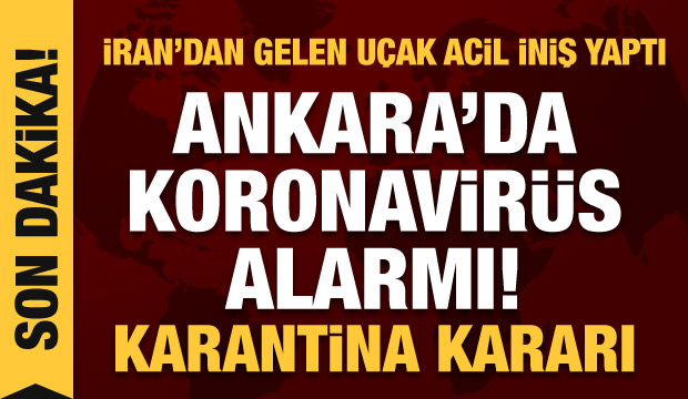 Son dakika haberi: Ankara'da koronavirüs alarmı: İran uçağı acil iniş yaptı. karantina kararı!