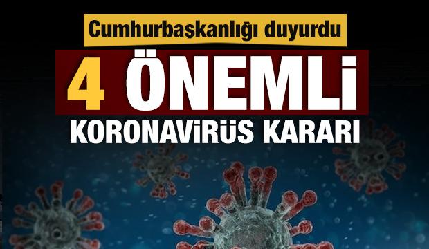 Son Dakika Haberi; Cumhurbaşkanlığı'ndan 4 önemli 'koronavirüs' kararı