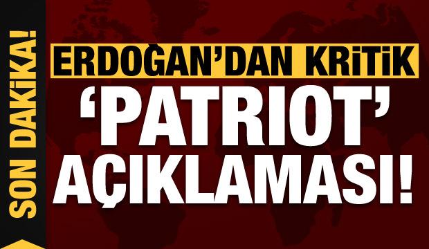 Son dakika haberi: Erdoğan'dan son dakika patriot açıklaması!