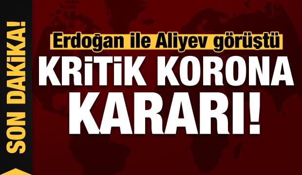 Son dakika haberi: Erdoğan ile Aliyev görüşmesinde kritik koronavirüs kararı!