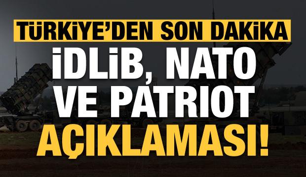Türkiye'den son dakika İdlib, NATO ve Patriot açıklaması!